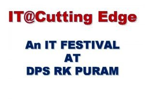 ITCutting Edge An IT FESTIVAL AT DPS RK