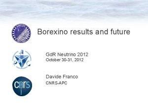 Borexino results and future Gd R Neutrino 2012