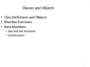 Classes and Objects Class Definitions and Objects Member