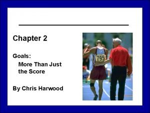 Chapter 2 Goals More Than Just the Score