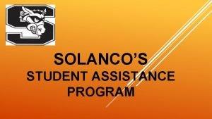 SOLANCOS STUDENT ASSISTANCE PROGRAM The Student Assistance Program