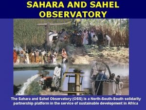 SAHARA AND SAHEL OBSERVATORY The Sahara and Sahel