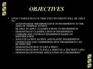 OBJECTIVES UPON COMPLETION OF THIS UNIT STUDENTS WILL