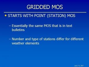 GRIDDED MOS STARTS WITH POINT STATION MOS Essentially