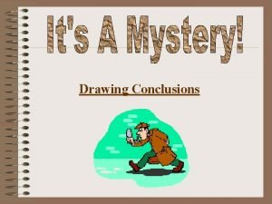 Drawing Conclusions When you draw a conclusion you