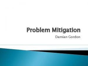 Problem Mitigation Damian Gordon Problem Solving Much of