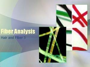 Fiber Analysis Hair and Fiber 3 Fiber Evidence