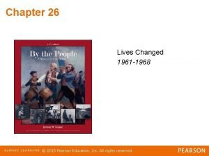 Chapter 26 Lives Changed 1961 1968 2015 Pearson
