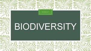 Science 1 BIODIVERSITY What is biodiversity Biological diversity