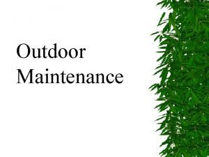 Outdoor Maintenance Outdoor Maintenance including solid waste and