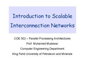 Introduction to Scalable Interconnection Networks COE 502 Parallel