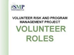 VOLUNTEER RISK AND PROGRAM MANAGEMENT PROJECT VOLUNTEER ROLES