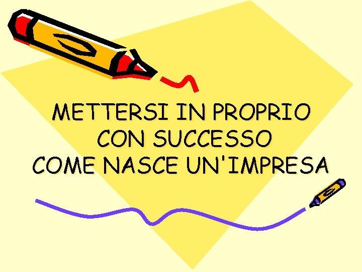 METTERSI IN PROPRIO CON SUCCESSO COME NASCE UNIMPRESA