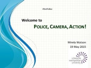 1 nt Police Welcome to POLICE CAMERA ACTION