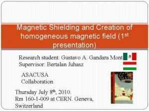 Magnetic Shielding and Creation of homogeneous magnetic field