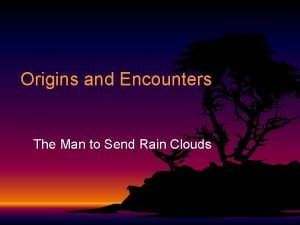 Origins and Encounters The Man to Send Rain