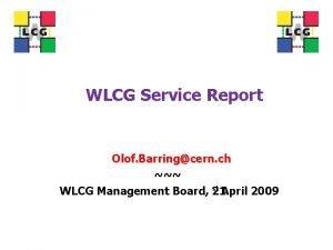 WLCG Service Report Olof Barringcern ch st April