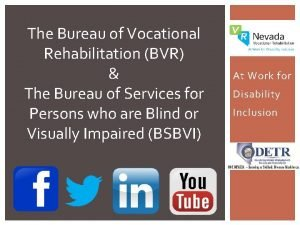 The Bureau of Vocational Rehabilitation BVR The Bureau