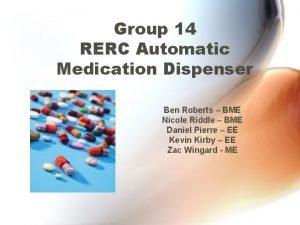 Group 14 RERC Automatic Medication Dispenser Ben Roberts