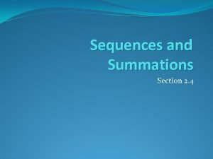 Sequences and Summations Section 2 4 Section Summary
