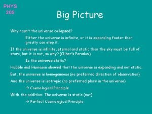 PHYS 205 Big Picture Why hasnt the universe