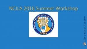 2016 Summer Workshop NCJLA 2016 Summer Workshop Kickoff