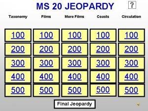 MS 20 JEOPARDY Taxonomy Films More Films Coasts
