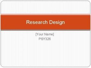 Research Design Your Name PSY 326 Nonexperimental vs