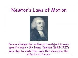 Newtons Laws of Motion Forces change the motion