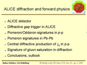 ALICE diffraction and forward physics ALICE detector Diffractive