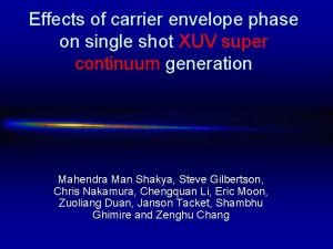 Effects of carrier envelope phase on single shot