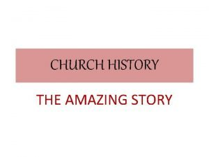CHURCH HISTORY THE AMAZING STORY CHURCH HISTORY Student