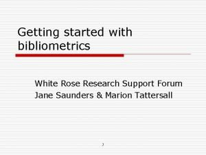 Getting started with bibliometrics White Rose Research Support