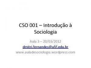 CSO 001 Introduo Sociologia Aula 3 20032012 dmitri