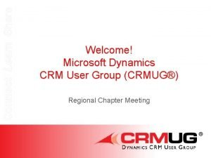 Connect Learn Share Welcome Microsoft Dynamics CRM User