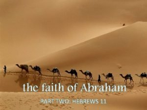 the faith of Abraham PART TWO HEBREWS 11