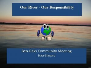 Our River Our Responsibility Ben Oaks Community Meeting