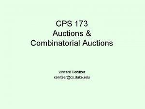 CPS 173 Auctions Combinatorial Auctions Vincent Conitzer conitzercs