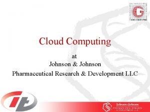 Cloud Computing at Johnson Johnson Pharmaceutical Research Development
