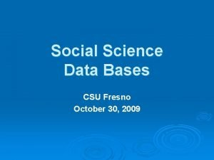 Social Science Data Bases CSU Fresno October 30