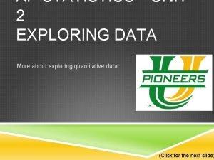 AP STATISTICSUNIT 2 EXPLORING DATA More about exploring