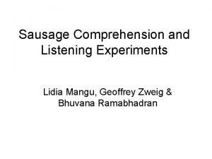 Sausage Comprehension and Listening Experiments Lidia Mangu Geoffrey