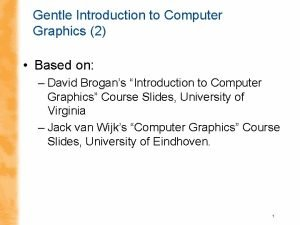 Gentle Introduction to Computer Graphics 2 Based on