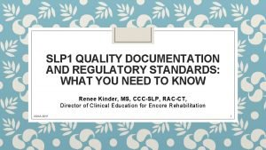 SLP 1 QUALITY DOCUMENTATION AND REGULATORY STANDARDS WHAT