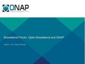 Broadband Forum Open Broadband ONAP Author Tim Carey