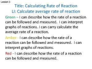 Lesson 3 Title Calculating Rate of Reaction LI
