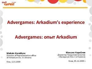Advergames Arkadiums experience Advergames Arkadium Maksim Korablyov Director