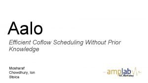 Aalo Efficient Coflow Scheduling Without Prior Knowledge Mosharaf