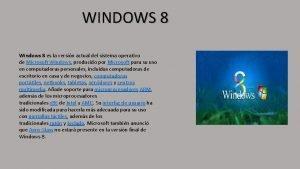 WINDOWS 8 Windows 8 es la versin actual