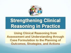 Strengthening Clinical Reasoning in Practice Using Clinical Reasoning